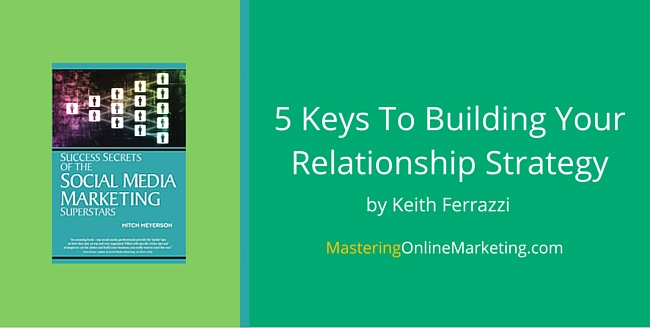 5 Keys To Building Your Relationship Strategy: Keith Ferrazzi